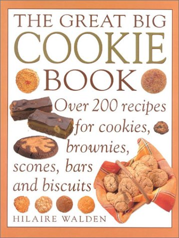 9780754805465: The Great Big Cookie Book: Over 200 Recipes for Cookies, Brownies, Scones, Bars and Biscuits (Cakes & Biscuits)