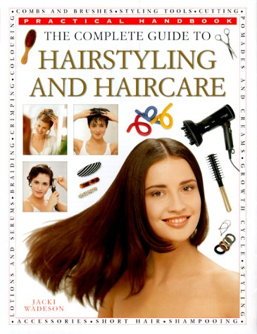The Complete Guide to Hairstyling and Haircare (Practical Handbook): Wadeson, Jacki