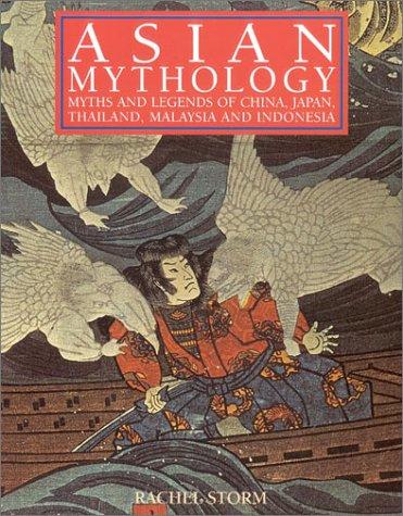 9780754806042: Asian Mythology: Myths and Legends of China, Japan, Thailand, Malaysia and Indonesia