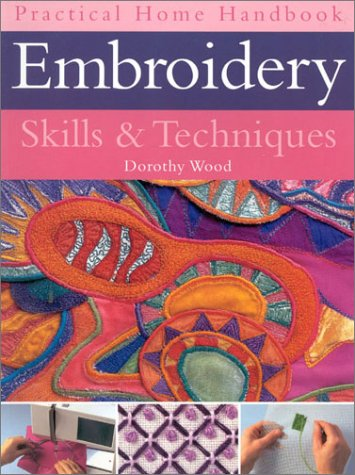 EMBROIDERY SKILLS & TECHNIQUES : Practical Home Handbook