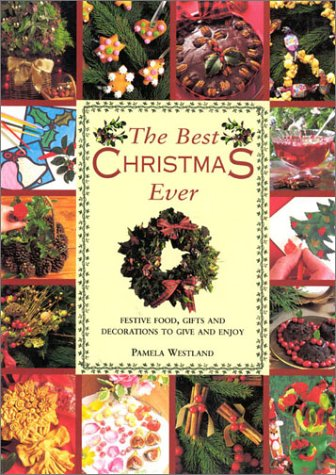 9780754807186: The Best Christmas Ever: Festive Food, Gifts and Decorations to Give and Enjoy