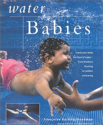 Water Babies: Teach Your Baby the Joys: Francoise Barbira Freedman;