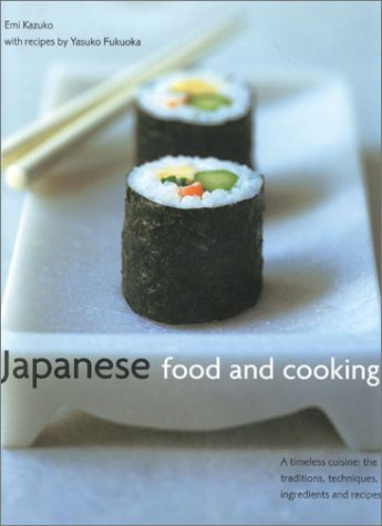 9780754807995: Japanese Food and Cooking: A Timeless Cuisine: The Traditions, Techniques, Ingredients and Recipes