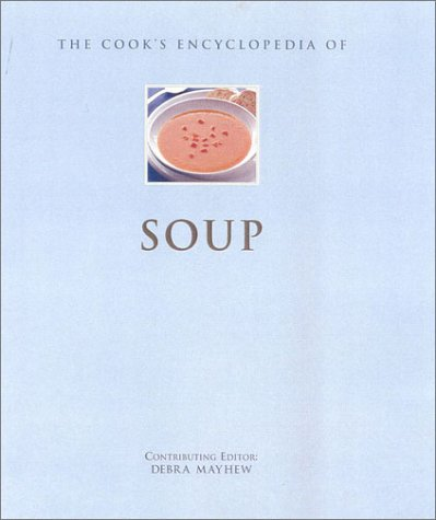 The Cook's Encyclopedia of Soup (Cook's Encyclopedias) (0754808238) by Mayhew, Debra