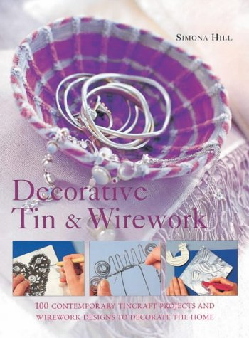 Decorative Tin and Wirework: 100 Contemporary Tincraft: Maguire, Mary