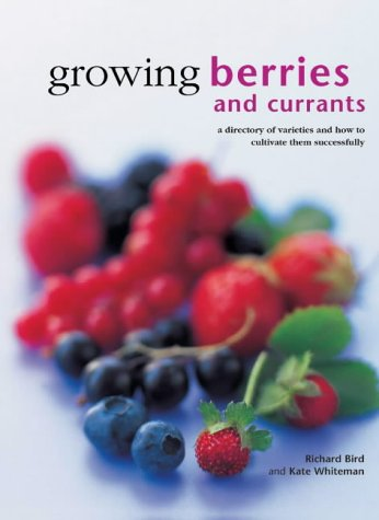 Growing Berries and Currants : A Directory: Kate Whiteman; Richard