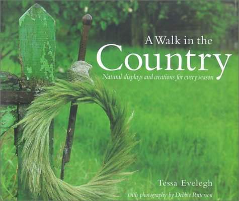 A Walk in the Country: Natural Displays and Creations for Every Season: Evelegh, Tessa