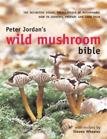 Peter Jordan's Wild Mushroom Bible: Jordan, Peter