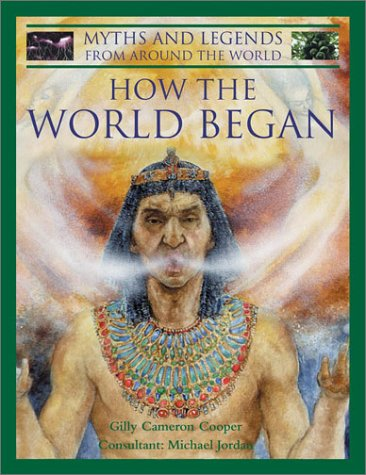 9780754810711: How the World Began: World Myths (Myths & Legends from Around the World)