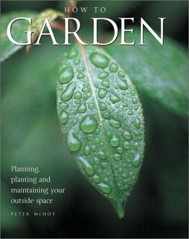 9780754811664: How To Garden