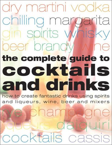 9780754811718: The Complete Guide to Cocktails and Drinks