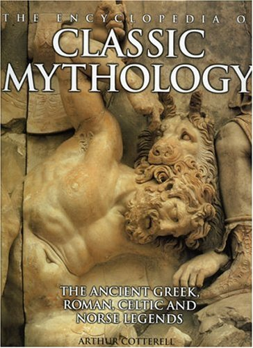 The Encyclopedia of Classic Mythology: THe Ancient Greek, Roman, Celetic and Norse Legends (0754811808) by Arthur Cotterell