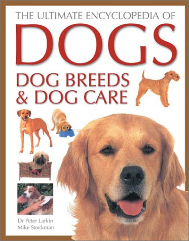 9780754811862: The Ultimate Encyclopedia of Dogs, Dog Breeds and Dog Care