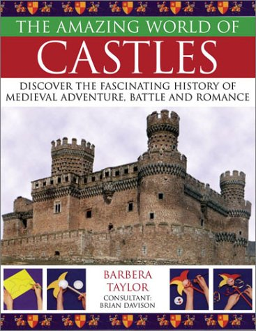 The Amazing World of Castles: Discover the Fascinating History of Medieval Adventure, Battle and ...