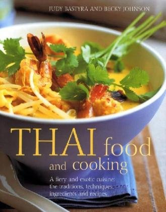 9780754812104: Thai Food and Cooking: A Fiery and Exotic Cuisine : The Traditions, Techniques, Ingredients and Recipes