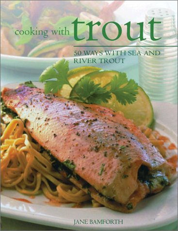 Cooking With Trout: 50 Ways with Sea and Freshwater Trout