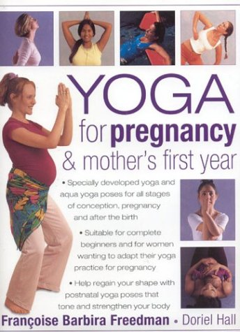 Yoga for Pregnancy & Mother's First Year: Freedman, Francoise Barbira