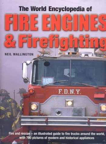 9780754812562: The World Encyclopedia of Fire Engines and Fire-fighting: Fire and Rescue - An Illustrated Guide to Fire Trucks Around the World