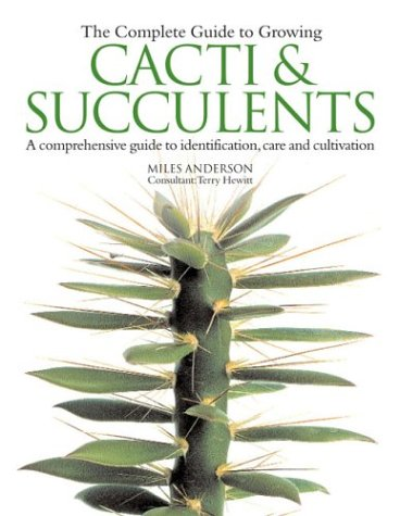 9780754812630: The Complete Guide to Growing Cacti & Succulents: A Comprehensive Guide to Identification, Care and Cultivation