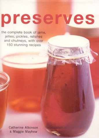 9780754813033: Preserves: The Complete Book of Jams, Jellies and Pickles