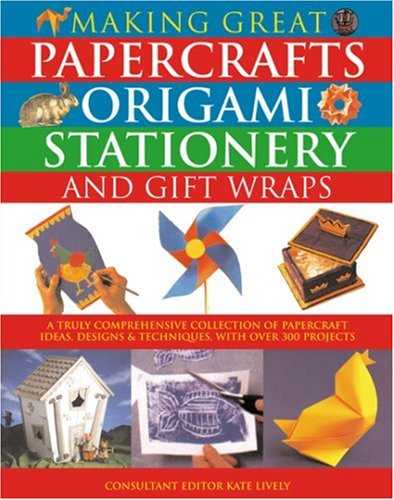 9780754813934: Making Great Papercrafts, Origami, Stationery and Gift Wraps: A Truly Comprehensive Collection of Papercraft Ideas, Designs and Techniques, with Over 300 Projects