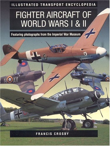 Illustrated Transport Encyclopedia : World War Fighter Aircraft