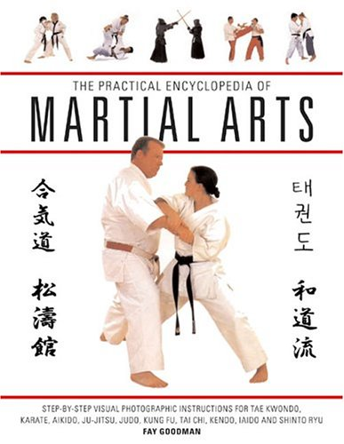 The Practical Encyclopedia Of Martial Arts: Step-By-Step: Goodman, Fay