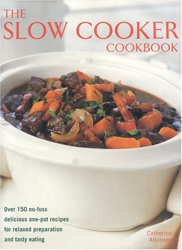 9780754814863: Slow Cooker Cookbook: Over 150 No-fuss Delicious One-pot Recipes for Relaxed Preparation