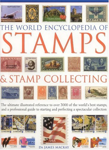 9780754815303: The World Encyclopedia of Stamps and Stamp Collecting: The Ultimate Illustrated Reference to Over 3000 of the World's Best Stamps, and a Professional