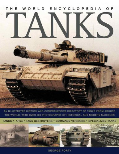 9780754815341: The World Encyclopedia of Tanks: An Illustrated History and Comprehensive Directory of Tanks Around the world, with over 700 photographs of historical ... 17V Sturmpanzerwagen to the Vickers MK7 MBT