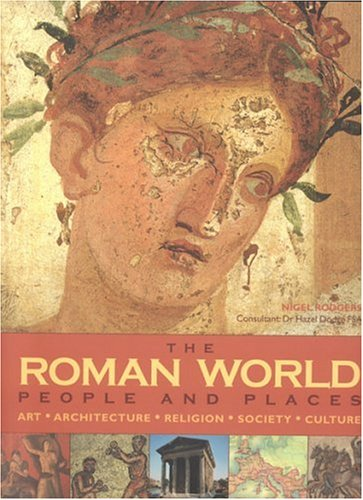 9780754815358: The Roman World: People and Places: Art, Architecture, Religion, Society and Culture