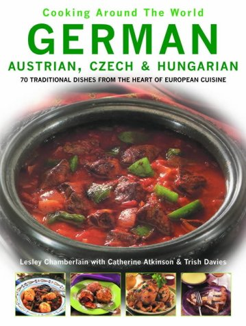9780754815464: German, Austrian, Czech and Hungarian: 70 Traditional Dishes from the Heart of European Cuisine (Cooking Around the World)