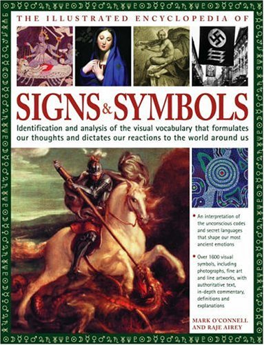 Illustrated Encyclopedia of Signs and Symbols: Identification, Analysis and Interpretation of the ...