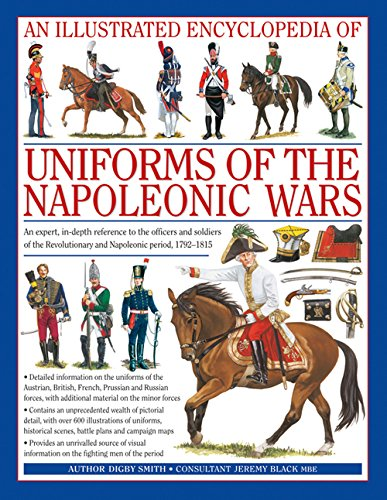 9780754815716: An Illustrated Encyclopedia: Uniforms of the Napoleonic Wars: campaign maps; Provides an unrivalled source of visual information on the fighting men of the period