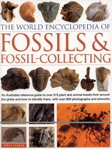 9780754815747: The World Encyclopedia of Fossils & Fossil-Collecting: An Illustrated Reference to Over 375 Plant and Animal Fossils from Around the Globe and How to: ... Them, with Over 1000 Photographs and Artworks
