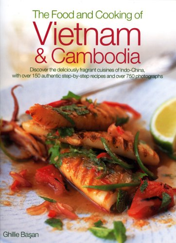 9780754815778: The Food and Cooking of Vietnam and Cambodia: Discover the Deliciously Fragrant Cuisines of Indo-China, with Over 150 Authentic Step-by-step Recipes and Over 700 Photographs