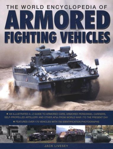 9780754815808: The World Encyclopedia of Armored Fighting Vehicles: An Illustrated A-Z Guide to Armored Cars, Armored Personnel Carriers, Self-Propelled Artillery ... Over 170 Vehicles with 500 Identification