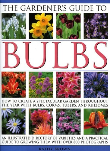 9780754815815: The Gardener's Guide to Bulbs: Over 50 varieties of bulb and a guide to growing them in every season, with over 800 photographs