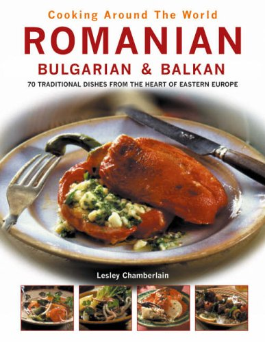 9780754815860: Romanian, Bulgarian and Balkan: 70 Traditional Dishes from the Heart of Eastern Europe (Cooking Around the World)