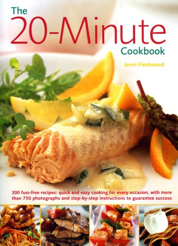 9780754815976: The 20-Minute Cookbook: 200 fuss free recipes: quick and easy cooking for every kind of occasion, with over 800 photographs and step by step instructions to guarantee success