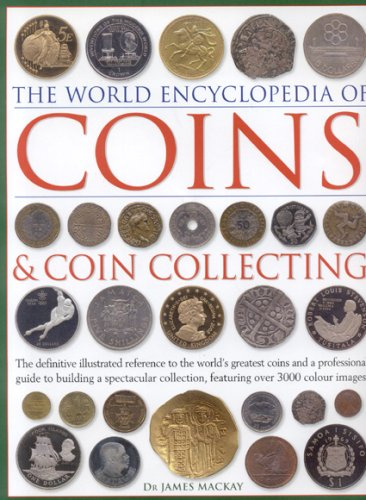 9780754816140: The World Encyclopedia of Coins and Coin Collecting: The definitive illustrated reference to the world's greatest coins and a professional guide to ... collection, featuring over 3000 colour images