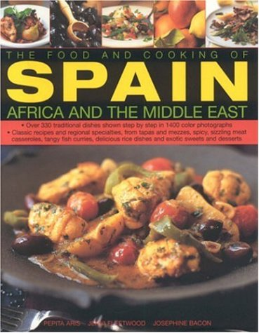 9780754816232: The Food and Cooking of Spain, Africa and the Middle East: Over 330 Traditional Dishes Shown Step by Step in 1400 Colour Photographs - Classic Recipes ... Sizzling Meat Casseroles, and Exotic Sweets