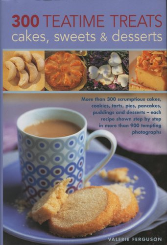 300 Teatime Treats, Cakes, Sweets and Desserts: More than 300 scrumptious cakes, cookies, tarts, ...