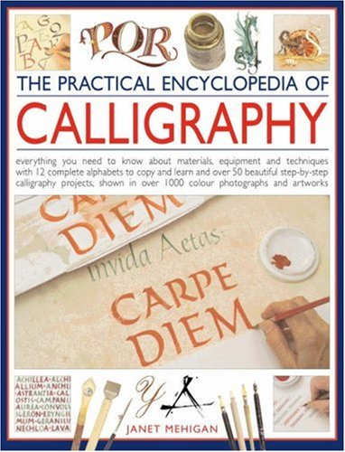 9780754816256: Practical Encyclopedia of Calligraphy: Everything You Need to Know About Materials, Techniques and Equipment, Plus Over 50 Beautiful Step-by-step ... Than 12 Complete Alphabets to Copy and Learn