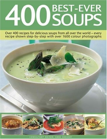 9780754816539: 400 Best-Ever Soups: A fabulous collection of delicious soups from all over the world - with every recipe shown step by step in more than 1600 photographs