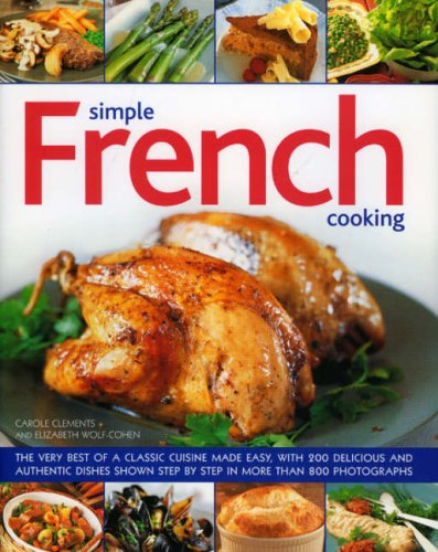 9780754816621: Simple French Cooking: The very best of a classic cuisine made easy, with 200 delicious and authentic dishes shown step by step in more than 800 photographs