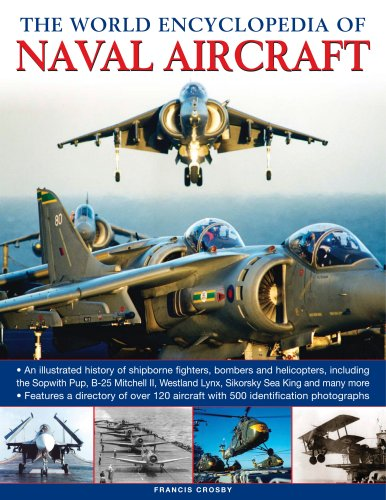 9780754816706: The World Encyclopedia of Naval Aircraft: An illustrated history of shipborne fighters, bombers and helicopters, including the Sopwith Pup, B-25 ... Lynx, Sikorsky Sea King and many more.