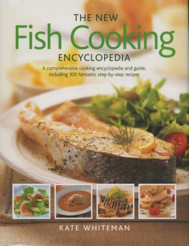 The New Fish Cooking Encyclopedia (The New Encyclopedia): Whiteman, Kate