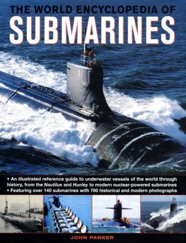 9780754817079: The World Encyclopedia of Submarines: An Illustrated Reference to Underwater Vessels of the World Through History, from the Nautilus and Hunley to Modern Nuclear-powered Submarines