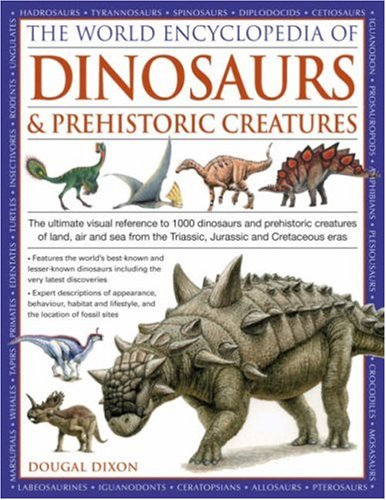 9780754817307: World Encyclopedia of Dinosaurs and Prehistoric Creatures: The Ultimate Visual Reference to 1000 Dinosaurs and Prehistoric Creatures of Land, Air and ... the Triassic, Jurassic and Cretaceous Eras